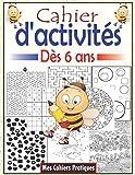 Cahier d'activités dès 6 ans: Cahier d'activités multi-jeux pour enfants ; livre d'activités pour enfants avec des jeux intelligent, labyrinthes, ... Cahier d'activités à la maison pour enfants