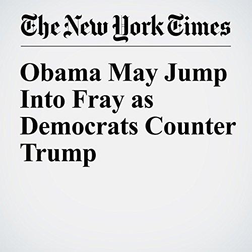 Obama May Jump Into Fray as Democrats Counter Trump audiobook cover art
