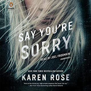 Say You're Sorry     The Sacramento Series, Book 1              Written by:                                                                                                                                 Karen Rose                               Narrated by:                                                                                                                                 Joel Froomkin                      Length: 24 hrs and 6 mins     5 ratings     Overall 4.4