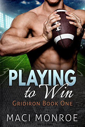 Book: Romance - Playing to Win - A Sports Romance (Gridiron Series Book 1) by Maci Monroe