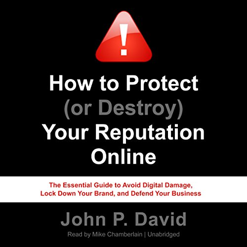 Couverture de How to Protect (or Destroy) Your Reputation Online