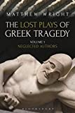 The Lost Plays of Greek Tragedy (Volume 1): Neglected Authors (Criminal Practice Series) - Dr Matthew Wright