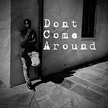 Dont Come Around