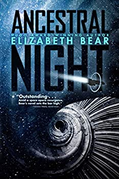 Ancestral Night by Elizabeth Bear science fiction and fantasy book and audiobook reviews