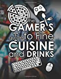 The Gamers Guide to Fine Cuisine and Drinks: Exclusive Edition