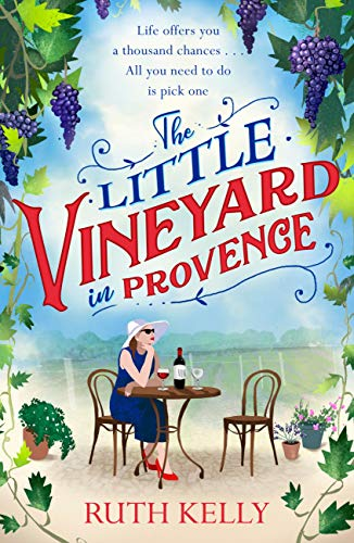 The Little Vineyard in Provence: A warm, escapist read for 2020 by [Ruth Kelly]