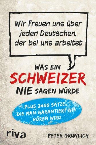 Was ein Schweizer nie sagen würde: Wir freuen uns über jeden Deutschen, der bei uns arbeitet