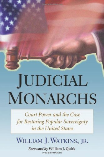 Judicial Monarchs: Court Power and the Case for Restoring Popular Sovereignty in the United States (English Edition)
