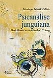 Psicanálise Junguiana: Trabalhando no espírito de C. G. Jung