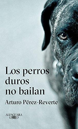 Los perros duros no bailan eBook: Pérez-Reverte, Arturo: Amazon.es ...
