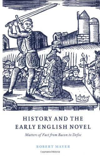 History and the Early English Novel: Matters of Fact from Bacon to Defoe (Cambridge Studies in Eighteenth-Century English Literature and Thought Book 33) (English Edition)