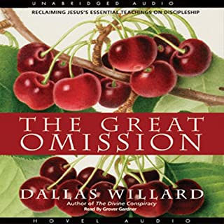 The Great Omission     Reclaiming Jesus's Essential Teachings on Discipleship              By:                                                                                                                                 Dallas Willard                               Narrated by:                                                                                                                                 Grover Gardner                      Length: 7 hrs and 25 mins     7 ratings     Overall 4.9