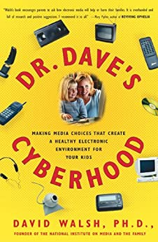Dr. Dave's Cyberhood: Making Media Choices that Create a Healthy Electronic Environment for Your Kids by [David Walsh]