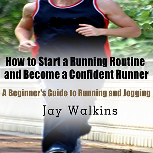 How to Start a Running Routine and Become a Confident Runner: A Beginner's Guide to Running and Jogging audiobook cover art