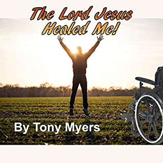 The Lord Jesus Healed Me     The Journey of an Atheist to the Truth              By:                                                                                                                                 Tony Myers                               Narrated by:                                                                                                                                 Millian Quinteros                      Length: 2 hrs and 3 mins     12 ratings     Overall 4.8