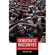 Democratic Insecurities: Violence, Trauma, and Intervention in Haiti (Volume 22) (California Series in Public Anthropology)