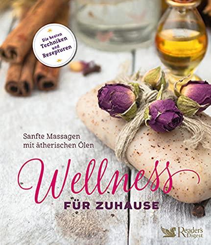 Wellness für zuhause - Sanfte Massagen mit ätherischen Ölen: Sanfte Massagen mit ätherischen Ölen |Welches Massageöl für Rückenschmerzen oder ... Massagetechnik. Massieren lernen mit Duftöl