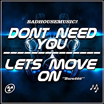 Dont Need You & Lets Move On