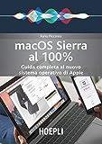 Mac OS Sierra al 100%. Guida completa al nuovo sistema operativo di Apple...