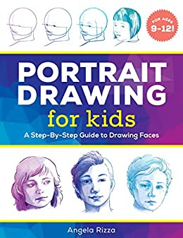 Portrait Drawing for Kids: A Step-by-Step Guide to Drawing Faces by [Angela  Rizza]