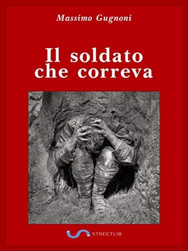 Il soldato che correva: Il diario di Edoardo G.