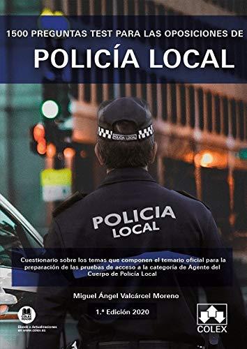 1500 preguntas test para las oposiciones de Policía Local: Cuestionario sobre los temas que componen el temario oficial para la preparación de las ... del Cuerpo de Policía Local (Monografías)