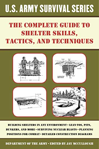 The Complete U.S. Army Survival Guide to Shelter Skills, Tactics, and Techniques (US Army Survival) (English Edition)