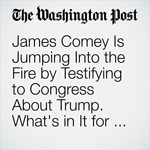 James Comey Is Jumping Into the Fire by Testifying to Congress About Trump. What's in It for Him? copertina
