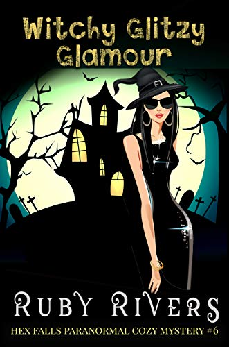 Witchy Glitzy Glamour (Hex Fall Paranormal Cozy Mystery #6) (Hex Falls Paranormal Cozy Mystery Series)