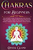 Chakras for Beginners: The Ultimate Guide to Balancing and Healing your Chakras, Guided Mindfulness Meditation to Open your Third Eye and Radiate Positive Energy through Reiki teachings (vagus nerve) (Improve Your Results, Relationships and Awake Your Spirit!)