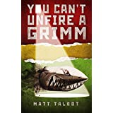 YOU CAN'T UNFIRE A GRIMM (English Edition)