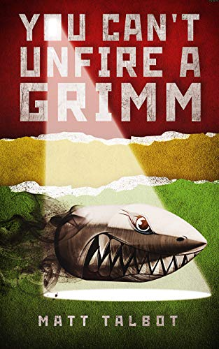 YOU CAN'T UNFIRE A GRIMM