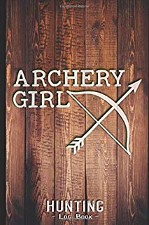 Hunting Log Book Journal for Hunter: Archery Girl Bow Hunter - Hunters Track Record of Species, Location, Gear - Shooting Seasons Dates