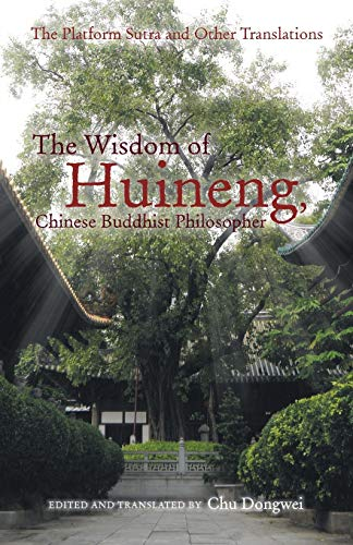 Compare Textbook Prices for The Wisdom of Huineng, Chinese Buddhist Philosopher: The Platform Sutra and Other Translations  ISBN 9781491751909 by Dongwei, Chu