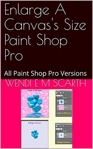 Enlarge A Canvas's Size Paint Shop Pro: All Paint Shop Pro Versions (Paint Shop Pro Made Easy Book 383) (English Edition)