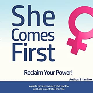 She Comes First     A Guide for Sassy Women Who Want to Get Back in Control of Their Life              Written by:                                                                                                                                 Brian Nox                               Narrated by:                                                                                                                                 Jerod McBrayer                      Length: 3 hrs and 52 mins     7 ratings     Overall 4.9