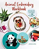 Animal Embroidery Workbook: Step-by-Step Techniques & Patterns for 30 Cute Critters & More (Landauer) Designs include Foxes, Sloths, Hedgehogs, Giraffes, Cats, Chickadees, Pandas, Bees, Flowers & More