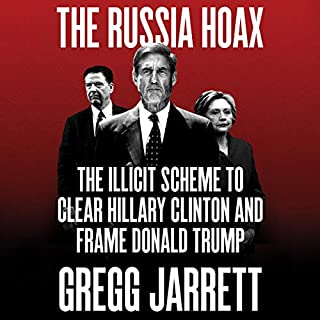 The Russia Hoax     The Illicit Scheme to Clear Hillary Clinton and Frame Donald Trump              Written by:                                                                                                                                 Gregg Jarrett                               Narrated by:                                                                                                                                 Charles Constant,                                                                                        Gregg Jarrett                      Length: 8 hrs and 28 mins     15 ratings     Overall 4.7
