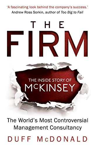 The Firm - The Inside Story Of Mckinsey, The World