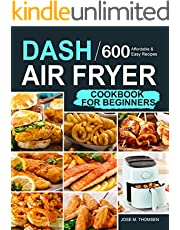 Dash Air Fryer Cookbook for Beginners: 600 Affordable and Easy Recipes for You and Your Family to Air Fry Toast Bake and Grill