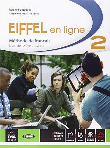 Eiffel en ligne. Livre de l'élève-Cahier d'exercices. Per le Scuole superiori. Con e-book. Con espansione online [Lingua francese]: Vol. 2