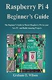 Raspberry Pi 4 Beginner's Guide: The...