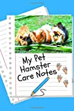 My Pet Hamster Care Notes: Specially Designed Fun Kid-Friendly Daily Hamster Log Book to Look After All Your Small Pet's Needs. Great For Recording ... & Hamster Activities with Personal Name Page.
