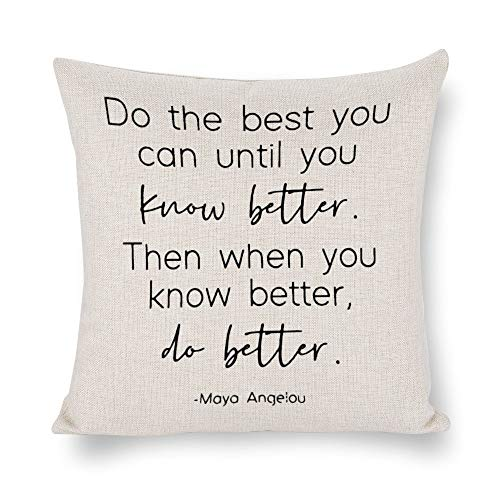 Do The Best You Can Until You Know Better Decorative Throw Pillow Covers Maya Angelou Quote Motivational Cotton Linen Cushion Cover for Sofa Couch Bed Home Decor,Housewarming Gift,18x18 inch