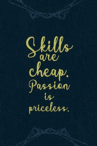 Skills Are Cheap. Passion Is Priceless: Marketing Notebook Journal Composition Blank Lined Diary Notepad 120 Pages Paperback Navy