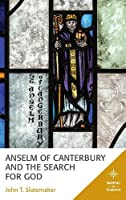 Anselm of Canterbury and the Search for God (Mapping the Tradition)
