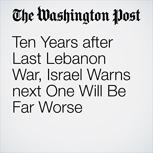 Ten Years after Last Lebanon War, Israel Warns next One Will Be Far Worse audiobook cover art