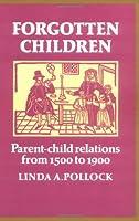 Forgotten Children: Parent-Child Relations from 1500 to 1900