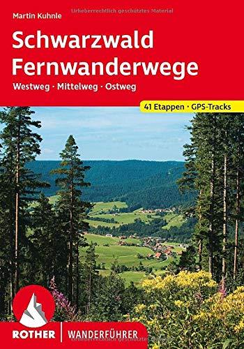 Schwarzwald Ferwanderwege: Westweg - Mittelweg - Ostweg. 41 Etappen. Mit GPS-Tracks (Rother Wanderführer)