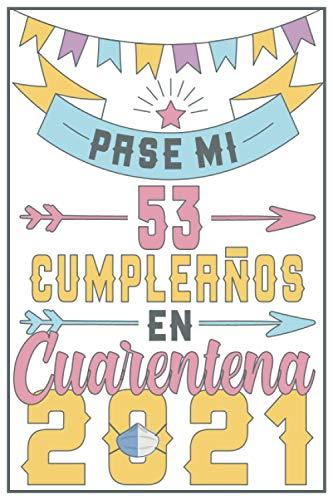 Pasé Mi 53 Cumpleaños En Cuarentena 2021: Regalo de cumpleaños de 53 años para mujeres hombre mama papa, regalo de cumpleaños para niñas tía novia ... de cumpleaños 53 años, 15.24x22.86 cm